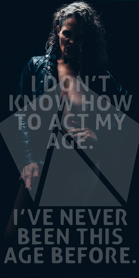 I dont know how to act my age i´ve never been this age before